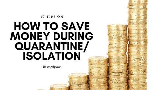 10 Tips On How To Save Money During Quarantine/Isolation