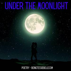 Under the Moonlight - Poetry - July 23rd 2020