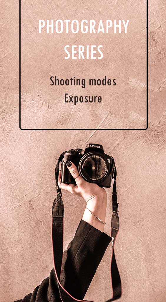 PHOTOGRAPHY TIPS SERIES: PART 1   SHOOTING MODES & EXPOSURE