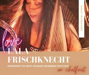 GETTING ANSWERS TO THE MOST GOOGLED DRUMMING QUESTIONS WITH LALA FRISCHKNECHT