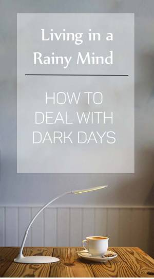 LIVING IN A RAINY MIND | HOW TO DEAL WITH DARK DAYS
