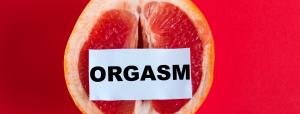 Orgasm Series #2 of 5; Stop Faking & Start Owning Your Orgasm