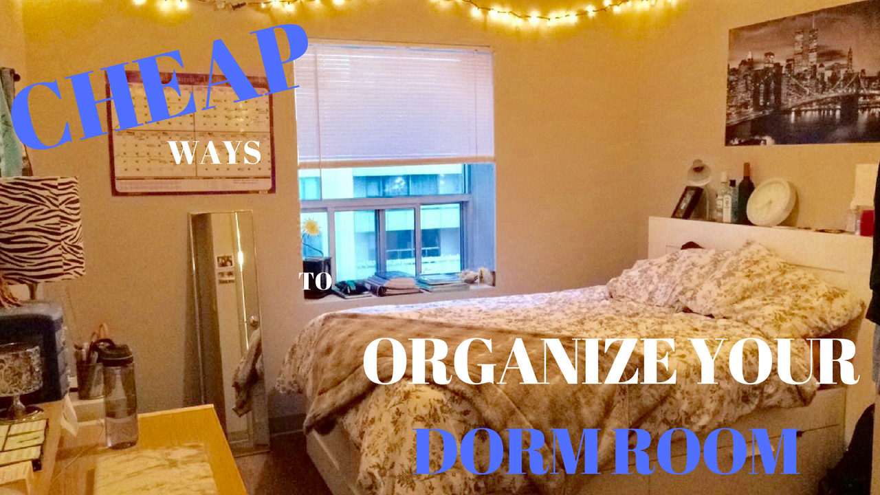 CHEAP WAYS TO ORGANIZE YOUR DORM ROOM