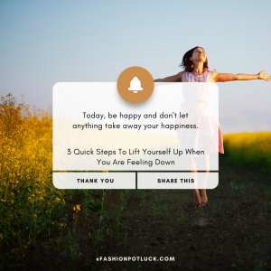 3 Quick Steps To Lift Yourself Up When You Are Feeling Down