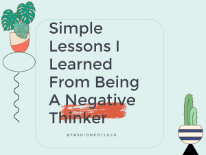Simple Lessons I Learned From Being A Negative Thinker