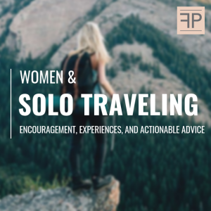 Solo Traveling for Women: Encouragement, Experiences, and Actionable Advice (podcast)