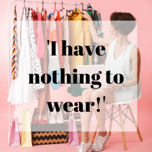 'I have nothing to wear!' - Tips how to declutter your wardrobe