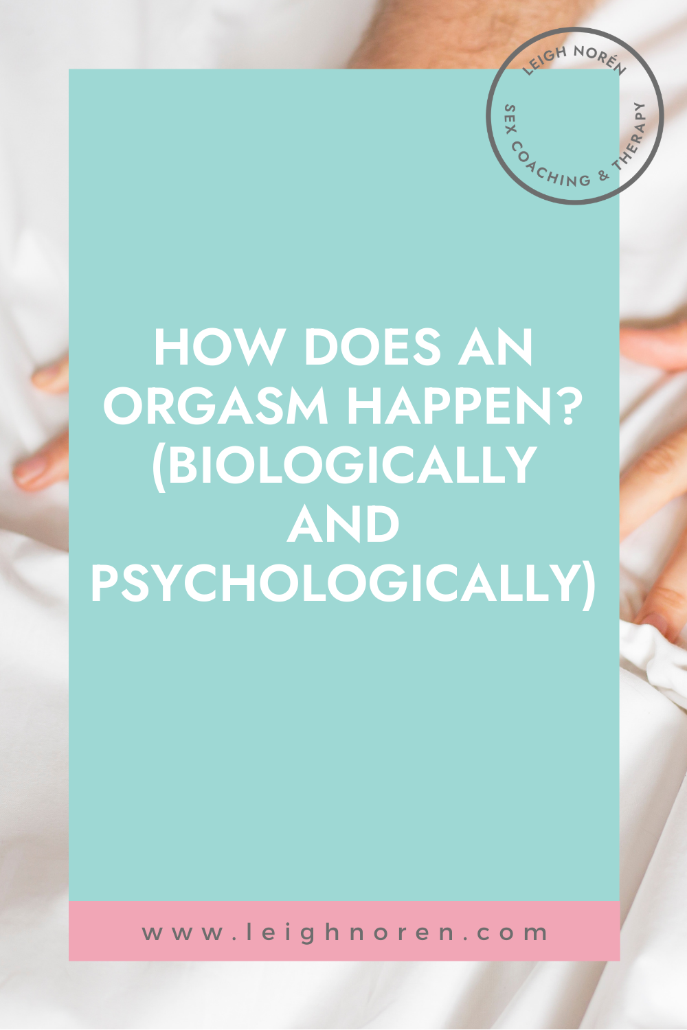 How Does an Orgasm Happen? (Biologically and Psychologically)