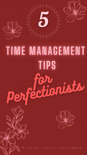 5 Time Management Tips for Perfectionists