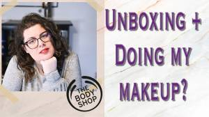 Do I know how to do my makeup and unboxing The Body Shop 2021 ∆ Marcella's Mind