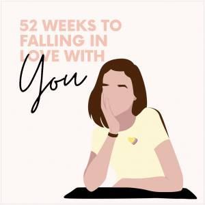 52 Weeks to Falling in Love with YOU