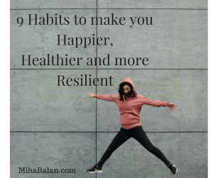 9 daily habits to make you Happier, Healthier and more Resilient
