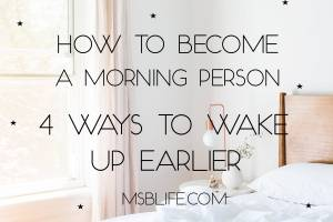 How to Become a Morning Person: 4 Ways to Wake Up Earlier!