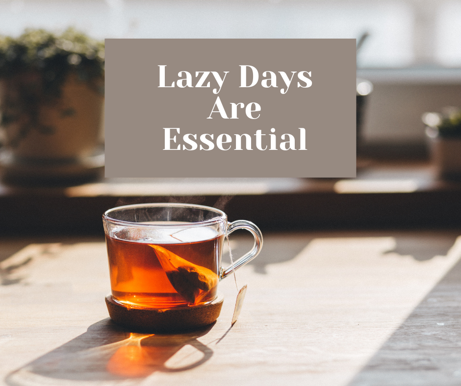 Lazy Days Are Essential