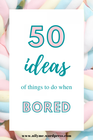 50 Things to do When Bored at Home