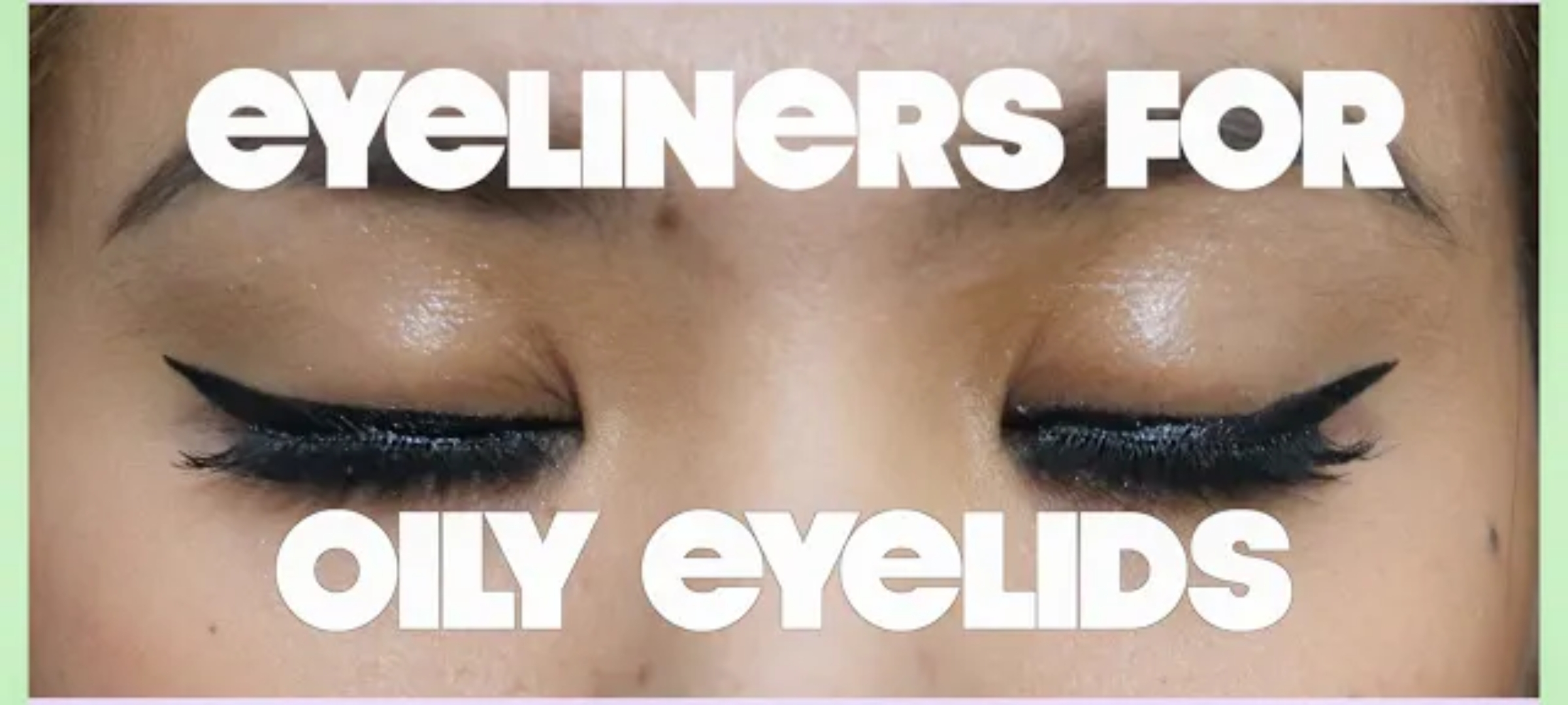 EYELINERS FOR OILY LIDS