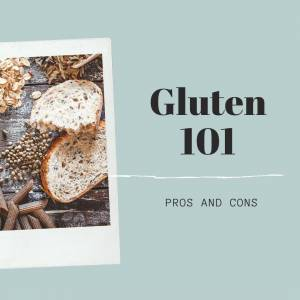 Gluten 101 - Pros and Cons
