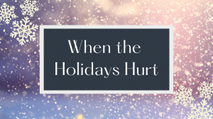 When the Holidays Hurt