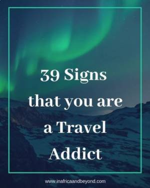 39 signs that you are a travel addict